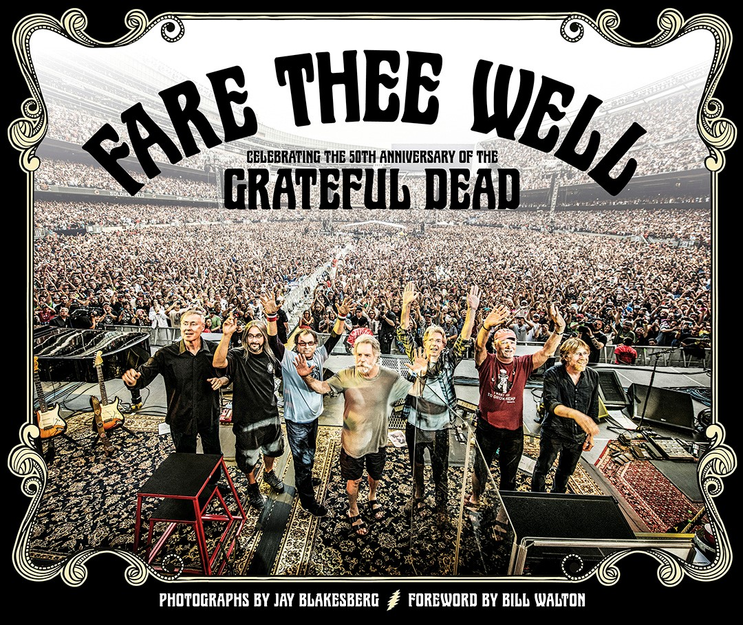 FARE THEE WELL: Celebrating the 50th Anniversary of the Grateful Dead by Jay Blakesberg Released December 1, 2015
